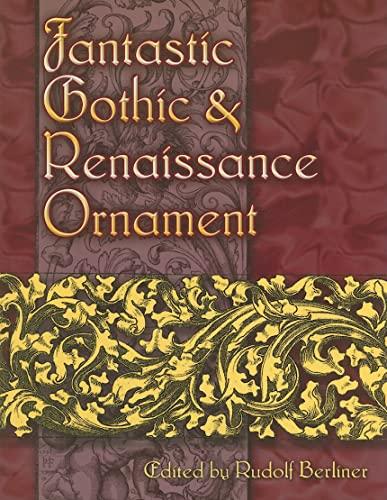 Fantastic Gothic and Renaissance Ornament Format: Paperback: Berliner, Rudolf