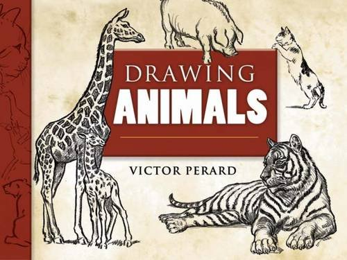 Drawing Animals (Dover Art Instruction) (9780486460314) by Victor Perard; Art Instruction