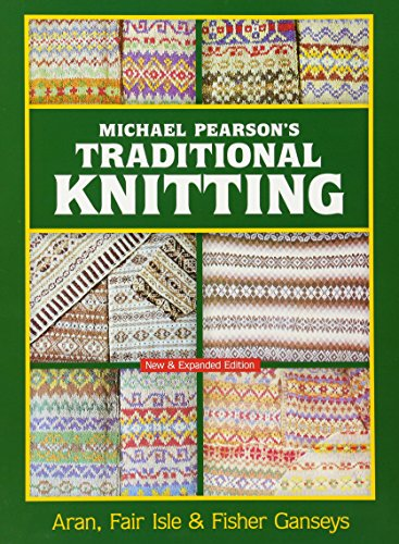 9780486460536: Michael Pearson's Traditional Knitting: Aran, Fair Isle and Fisher Ganseys, New & Expanded Edition (Dover Knitting, Crochet, Tatting, Lace)