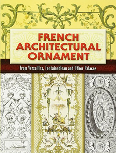 9780486461403: French Architectural Ornament: From Versailles, Fontainebleau and Other Palaces (Dover Architecture)