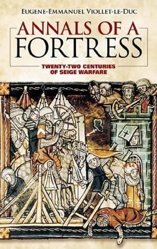 Annals of a Fortress : Twenty-Two Centuries: Eugene-Emmanuel Viollet-le-Duc