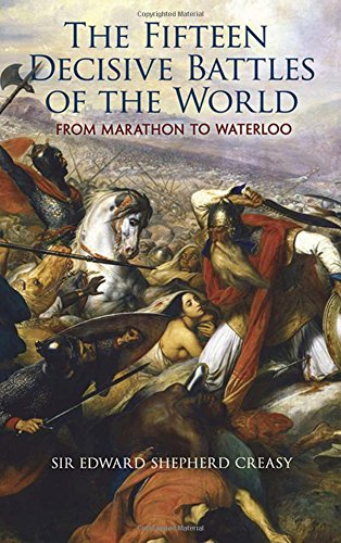 9780486461700: The Fifteen Decisive Battles of the World: From Marathon to Waterloo (Dover Military History, Weapons, Armor)