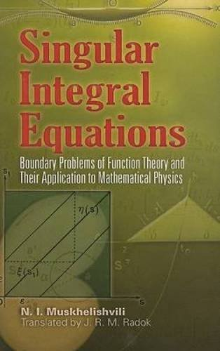9780486462424: Singular Integral Equations: Boundary Problems of Function Theory and Their Application to Mathematical Physics (Dover Books on Physics)
