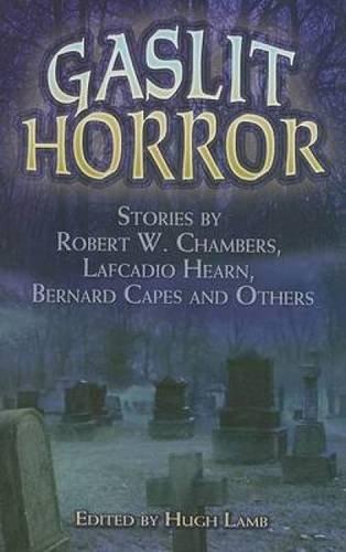 Gaslit Horror : Stories by Robert W.: Bernard Capes; Lafcadio