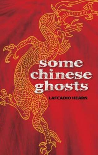 Some Chinese Ghosts: Lafcadio Hearn