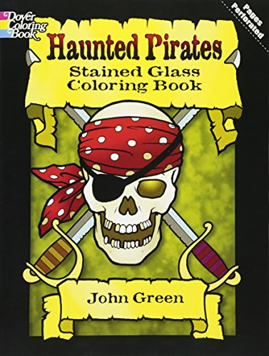 Haunted Pirates Stained Glass Coloring Book (Dover Stained Glass Coloring Book) (9780486465470) by John Green; Coloring Books; Pirates
