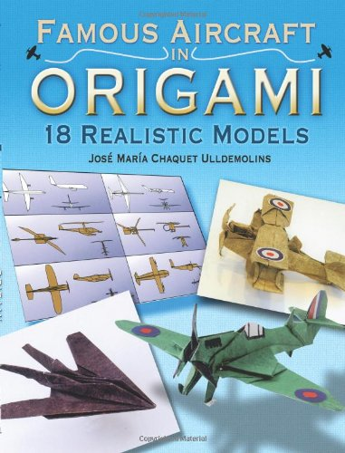 Famous Aircraft in Origami: 18 Realistic Models (Dover Origami Papercraft): Jose Maria Chaquet ...