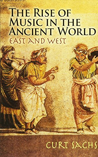 The Rise of Music in the Ancient: Sachs, Curt