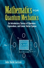 Mathematics For Quantum Mechanics: An Introductory Survey