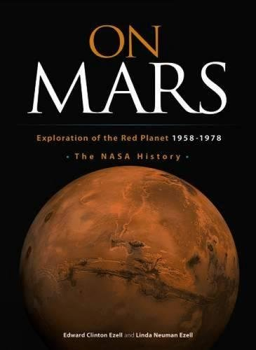 On Mars; Exploration of the Red Planet 1958-1978, The NASA History: Ezell, Edward Clinton, and ...