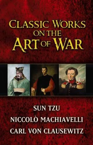 Classic Works on the Art of War: Sun Tzu, NiccolÃ