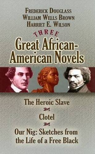9780486468518: Three Great African-American Novels: The Heroic Slave, Clotel and Our Nig (Dover Books on Literature & Drama)