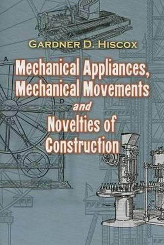 Mechanical Appliances, Mechanical Movements and Novelties of Construction 9780486468860 From the devices that power ships and trains to the workings of clocks, typewriters, and guns, this engrossing visual narrative profiles the specific and unique properties of hundreds of mechanical devices. Nearly 1,000 detailed illustrations depict steam-powered appliances, spring-powered devices, hydraulic equipment, and other machines, many of which remain in common use today. Each apparatus features a detailed line drawing and an informative explanation of its workings and uses. A final chapter chronicles 400 years of impassioned but futile searching for a perpetual motion machine.The companion to Dover's 1800 Mechanical Movements, Devices and Appliances, this volume features fewer but more complex machines than its predecessor. Today's readers—especially engineers, inventors, and other mechanically inclined individuals—will find endless fascination and inspiration among the novelty and variety of these ingenious mechanical designs.