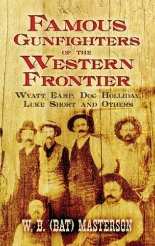 9780486470146: Famous Gunfighters of the Western Frontier: Wyatt Earp, Doc Holliday, Luke Short and Others