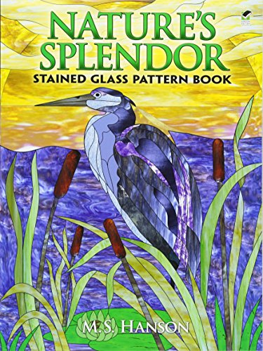 Nature's Splendor Stained Glass Pattern Book: A Dual-Language Book: Hanson, M. S.