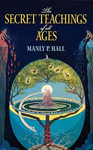 The Secret Teachings of All Ages: An Encyclopedic Outline of Masonic, Hermetic, Qabbalistic and R...