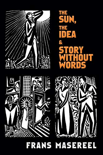 9780486471693: The Sun, the Idea & Story Without Words: Three Graphic Novels (Dover Fine Art, History of Art)