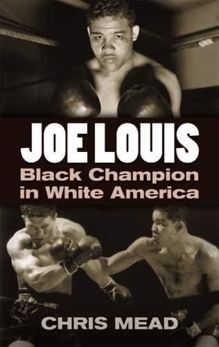 Joe Louis: Black Champion in White America: Chris Mead