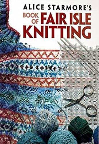 Alice Starmore's Book of Fair Isle Knitting (Dover Knitting, Crochet, Tatting, Lace) (0486472183) by Starmore, Alice