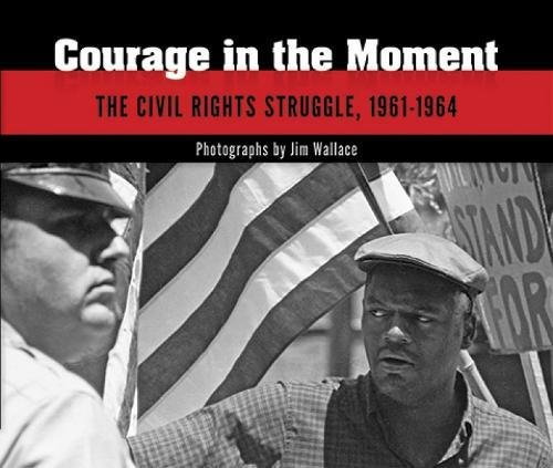 9780486472560: Courage in the Moment: The Civil Rights Struggle, 1961-1964