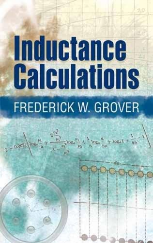 Inductance Calculations: Working Formulas and Tables: Grover, Frederick W.