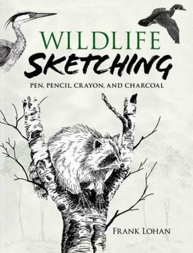 9780486474571: Wildlife Sketching: Pen, Pencil, Crayon and Charcoal (Dover Art Instruction)