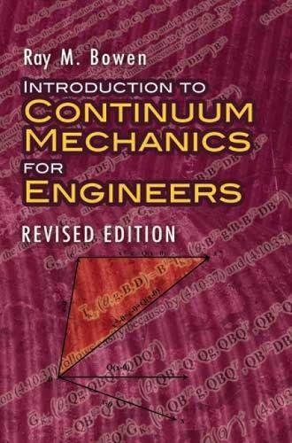 Introduction to Continuum Mechanics for Engineers: Revised: Ray M. Bowen