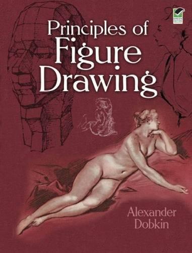 Principles of Figure Drawing (Dover Art Instruction): Alexander Dobkin