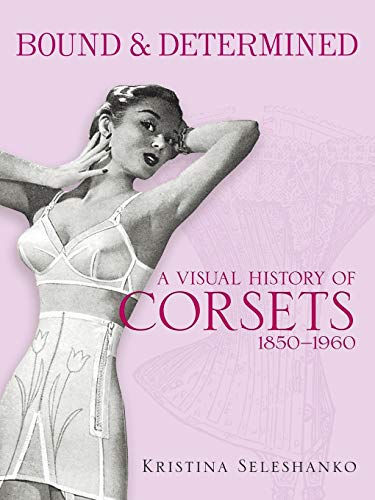 9780486478920: Bound & Determined: A Visual History of Corsets, 1850-1960