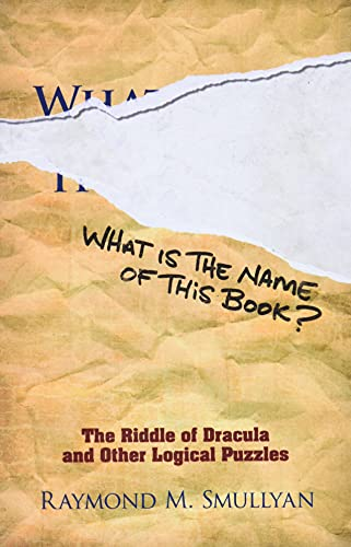 9780486481982: What is the Name of This Book?: The Riddle of Dracula and Other Logical Puzzles (Dover Recreational Math)