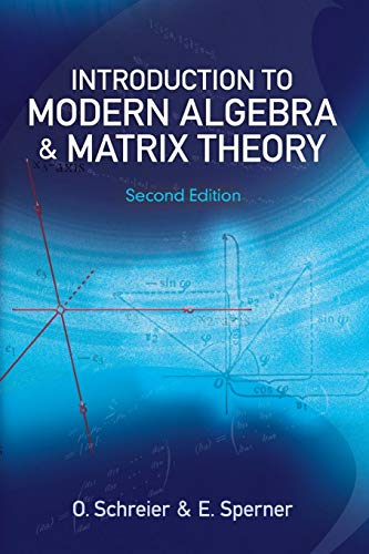 Introduction to Modern Algebra and Matrix Theory: Schreier, O.; Sperner,