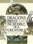 9780486484471: Dragons, Birds and Incredible Sea Creatures (Dover Pictorial Archive)