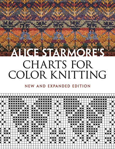 Alice Starmore's Charts for Color Knitting: New and Expanded Edition (Dover Knitting, Crochet, Tatting, Lace) (0486484637) by Starmore, Alice