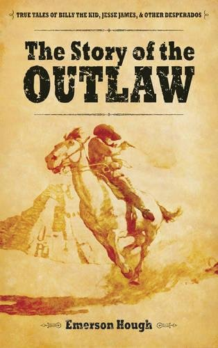 9780486485997: The Story of the Outlaw: True Tales of Billy the Kid, Jesse James, and Other Desperadoes (Dover Books on Americana)