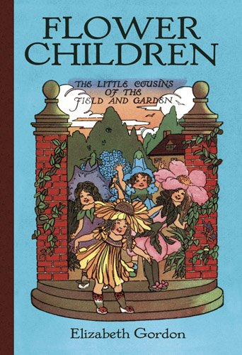 Flower Children: The Little Cousins of the Field and Garden (Dover Children's Classics) (0486486400) by Elizabeth Gordon; Flowers