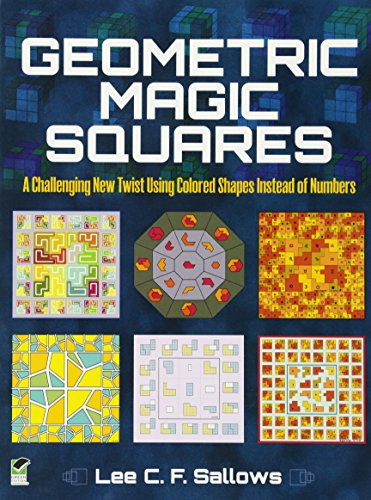 Geometric Magic Squares: A Challenging New Twist Using Colored Shapes Instead of Numbers (Dover ...