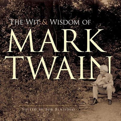 The Wit and Wisdom of Mark Twain: Mark Twain