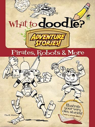 9780486489919: What to Doodle? Adventure Stories!: Pirates, Robots and More (Dover Doodle Books)