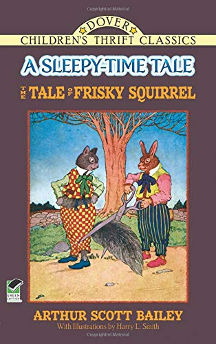 The Tale of Frisky Squirrel: A Sleepy-Time Tale (Dover Children's Thrift Classics) (9780486490311) by Arthur Scott Bailey