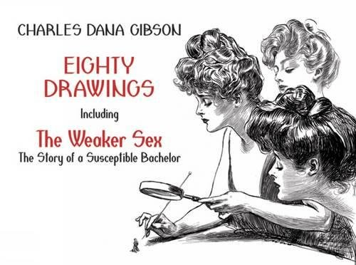 9780486491042: Eighty Drawings: Including The Weaker Sex The Story of a Susceptible Bachelor