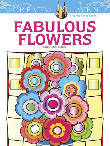 Creative Haven Fabulous Flowers Coloring Book (Adult: Bloomenstein, Susan; Haven,