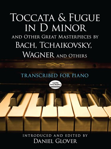 Toccata and Fugue in D minor and Other Great Masterpieces by Bach, Tchaikovsky, Wagner and Others: Transcribed for Piano (0486492982) by Godowsky, Leopold; Tausig, Karl; Moszkowski, Moritz; Grainger, Percy; Saint-Saëns, Camille; Sgambati, Giovanni