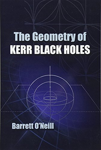 The Geometry of Kerr Black Holes (Dover Books on Physics) (0486493423) by Barrett O'Neill