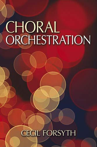 Choral Orchestration (Dover Books on Music and: Forsyth, Cecil