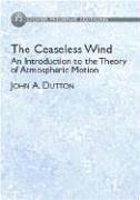 9780486495033: The Ceaseless Wind: An Introduction to the Theory of Atmospheric Motion (Dover Phoenix Editions) (Dover Phoneix Editions)