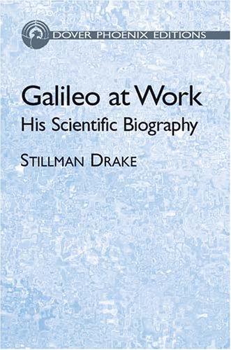 9780486495422: Galileo at Work: His Scientific Bio: His Scientific Biography (Dover Phoenix Editions)