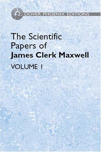 The Scientific Papers of James Clerk Maxwell, Vol. 1 (Dover Phoenix Editions): Maxwell, James Clerk
