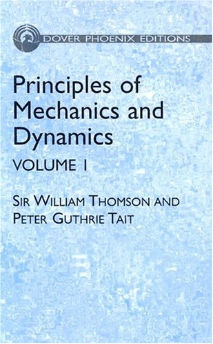 Principles of Mechanics and Dynamics, Vol. 1: (Formerly Titled Treatise on NaturalPhilosophy) (...