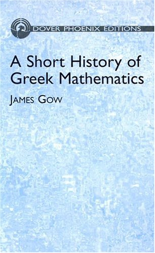 A Short History of Greek Mathematics (Dover: Gow, James