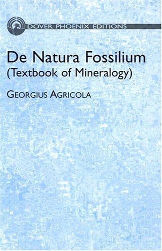 De Natura Fossilium: (Textbook of Mineralogy) (Dover: Agricola, Georgius